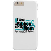 I Wear Teal For My Mom Ovarian Cancer Awareness Barely There iPhone 6 Plus Case