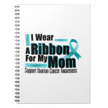 I Wear Teal For My Mom Ovarian Cancer Awareness Notebook