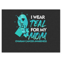 I Wear Teal For My Mom Ovarian Cancer Awareness.pn Tissue Paper