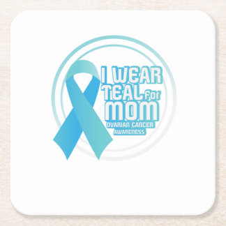 I Wear Teal For My Mom Ovarian Cancer Awareness Square Paper Coaster