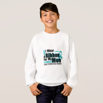 I Wear Teal For My Mom Ovarian Cancer Awareness Sweatshirt