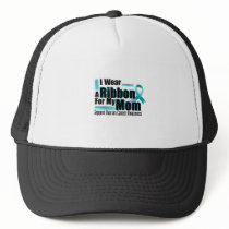 I Wear Teal For My Mom Ovarian Cancer Awareness Trucker Hat