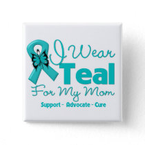 I Wear Teal For My Mom Pinback Button