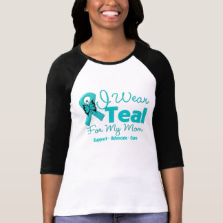 I Wear Teal For My Mom T-Shirt
