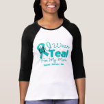 I Wear Teal For My Mom T Shirt