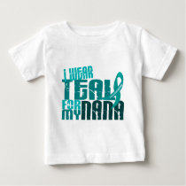 I Wear Teal For My Nana 6.4 Ovarian Cancer Baby T-Shirt