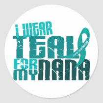I Wear Teal For My Nana 6.4 Ovarian Cancer Classic Round Sticker