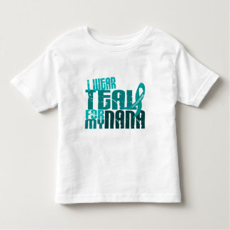 I Wear Teal For My Nana 6.4 Ovarian Cancer Tee Shirt