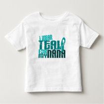 I Wear Teal For My Nana 6.4 Ovarian Cancer Toddler T-shirt