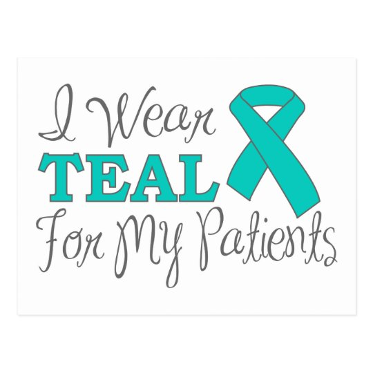 I Wear Teal For My Patients (Teal Ribbon) Postcard