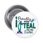 I Wear Teal For My Sister 27 Ovarian Cancer Buttons