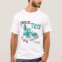 I Wear Teal For My Sister 45 Ovarian Cancer T-Shirt