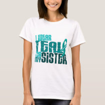 I Wear Teal For My Sister 6.4 Ovarian Cancer T-Shirt