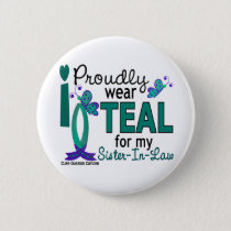 I Wear Teal For My Sister-In-Law 27 Ovarian Cancer Pinback Button