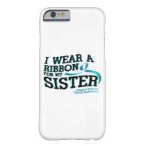 I Wear Teal For My Sister Ovarian Cancer Awareness Barely There iPhone 6 Case