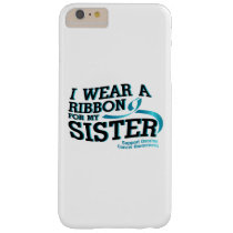 I Wear Teal For My Sister Ovarian Cancer Awareness Barely There iPhone 6 Plus Case