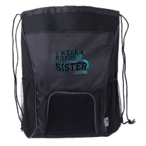 I Wear Teal For My Sister Ovarian Cancer Awareness Drawstring Backpack