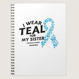 I Wear Teal For My Sister Ovarian Cancer Awareness Notebook