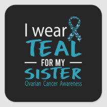 I Wear Teal For My Sister Ovarian Cancer Awareness Square Sticker