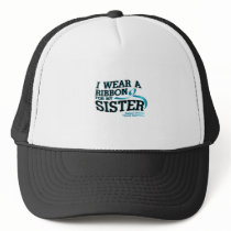 I Wear Teal For My Sister Ovarian Cancer Awareness Trucker Hat