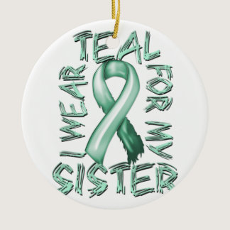 I Wear Teal for my Sister.png Ceramic Ornament