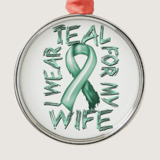 I Wear Teal for my Wife.png Metal Ornament