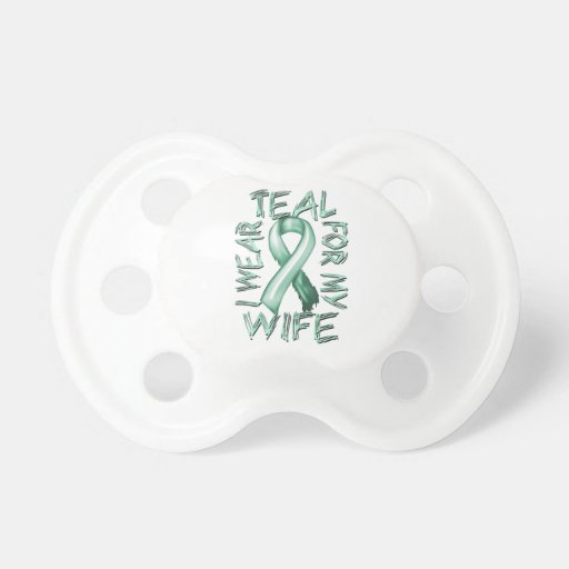 I Wear Teal for my Wife.png Pacifier