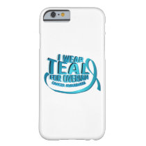 I Wear Teal For Ovarian Cancer Awareness Barely There iPhone 6 Case