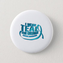 I Wear Teal For Ovarian Cancer Awareness Button