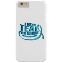 I Wear Teal For Ovarian Cancer Awareness Barely There iPhone 6 Plus Case