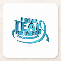I Wear Teal For Ovarian Cancer Awareness Square Paper Coaster