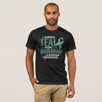I Wear Teal For Ovarian Cancer Awareness T-Shirt