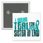 I Wear Teal For Sister-In-Law 6.4 Ovarian Cancer Pinback Buttons