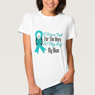 I Wear Teal For The Hero in My Life...My Mom T Shirt