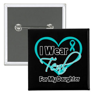 I Wear Teal Heart Ribbon For My Daughter 2 Inch Square Button