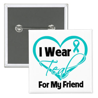I Wear Teal Heart Ribbon For My Friend Button