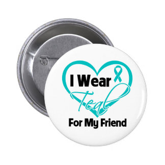I Wear Teal Heart Ribbon For My Friend Pinback Buttons