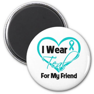 I Wear Teal Heart Ribbon For My Friend Magnets