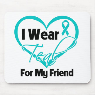 I Wear Teal Heart Ribbon For My Friend Mouse Pad
