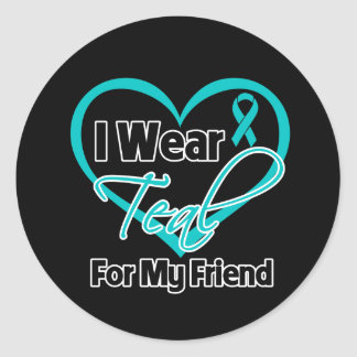 I Wear Teal Heart Ribbon For My Friend Round Sticker