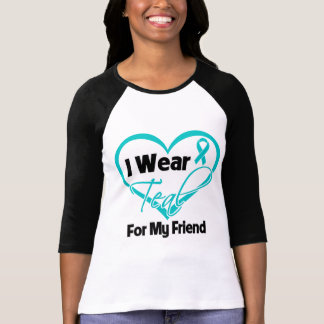 I Wear Teal Heart Ribbon For My Friend T-shirt