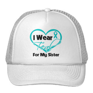 I Wear Teal Heart Ribbon For My Sister Hat