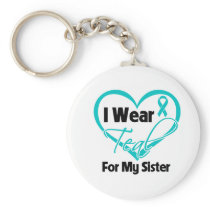 I Wear Teal Heart Ribbon For My Sister Keychain