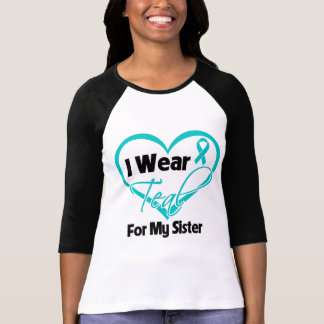 I Wear Teal Heart Ribbon For My Sister T-Shirt