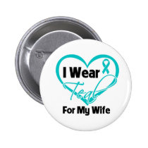 I Wear Teal Heart Ribbon For My Wife 2 Inch Round Button