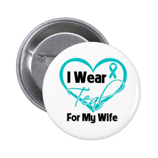 I Wear Teal Heart Ribbon For My Wife Pinback Button