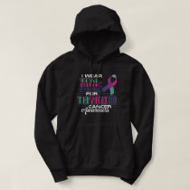 I Wear Teal Pink Blue For Thyroid Cancer Awarenes Hoodie