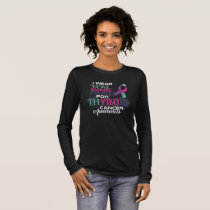 I Wear Teal Pink Blue For Thyroid Cancer Awarenes Long Sleeve T-Shirt