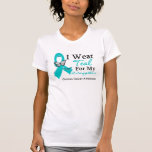 I Wear Teal Ribbon Daughter Ovarian Cancer T Shirt