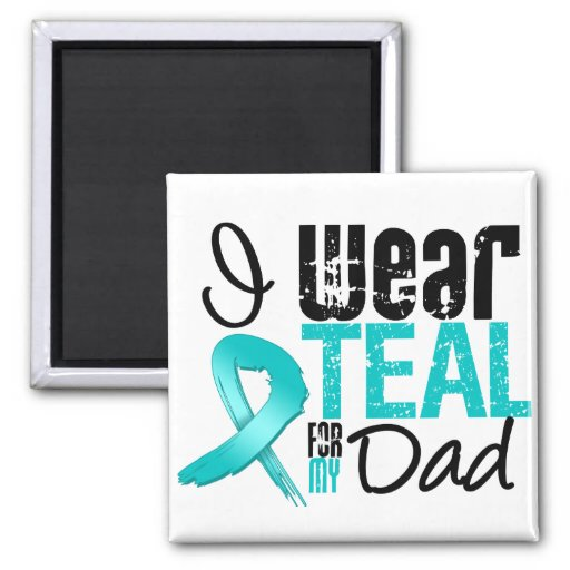 I Wear Teal Ribbon For My Dad Magnet